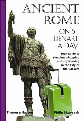 Ancient Rome on Five Denarii a Day By Matyszak, Philip
