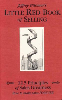 Jeffrey Gitomer's Little Red Book of Selling By Gitomer, Jeffrey